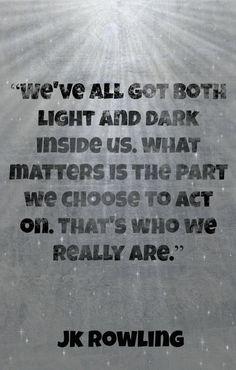 "JK Rowling, ""We've all got light and dark inside us."""
