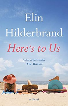 13 books for women, including Here's to Us by Elin Hildebrand.