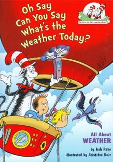 Oh Say Can You Say What's the Weather Today?: All About Weather (Cat in the Hat's Learning Library): Tish Rabe, Aristides Ruiz: Teaching Weather, Preschool Weather, Weather Science, Weather Unit, Weather And Climate, Weather Book, Weather Kindergarten, Weather Conditions, Wild Weather