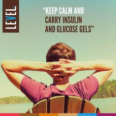 Sometimes, the most effective thing you can do is just keep calm... oh, and carry your insulin and LEVEL Glucose Gels!