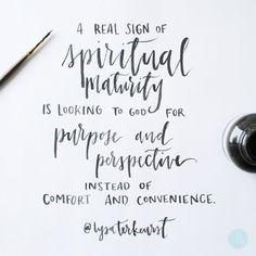 Una señal verdadera de madurez espiritual es el mirar a Dios por propósito y perspectiva en vez de comodidad y conveniencia.