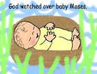 Baby Moses : print the baby and basket template, have the kids color.  Glue baby moses onto blue construction paper and then have the kids make green and brown handprints around the baby to make the reeds.