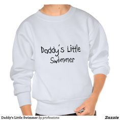 Daddy's Little Swimmer Pull Over Sweatshirts