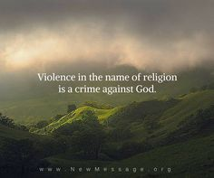 Religious violence has been a plague upon humanity for centuries. To harm those who cannot respond to your religion represents a confusion, an arrogance and a crime against God. God knows that not everyone can follow one teaching or one teacher.