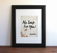 The Soup Nazi Quote / Seinfeld  No soup for by BeautifulPeaceShop