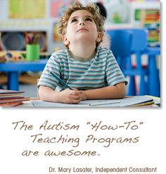 """The Autism """"How-To"""" Teaching Programs are awesome. - Dr. Mary Lasater, Independent Consultant"""