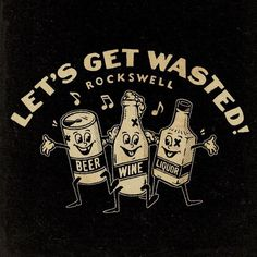 Lets get wasted! cartoon, custom typography, custom lettering, illustration, t-shirt, drunk, high, stoned, alcohol, rock and roll, intermission, liquor, beer, wine, vintage, rockswell, von freter