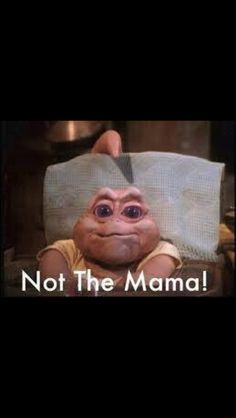 Not the mama