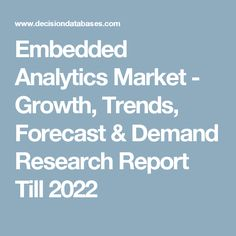 Embedded Analytics Market - Growth, Trends, Forecast & Demand Research Report Till 2022
