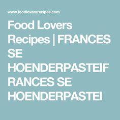 Food Lovers Recipes | FRANCES SE HOENDERPASTEIFRANCES SE HOENDERPASTEI