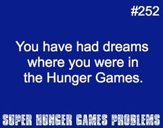 Hunger Games Problems...I have, but in almost all of those dreams, everyone thought I was Katniss