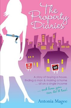 Antonia Magee The Property Diaries. A Story of Buying a House, Finding a Man and Making a Home. All on a Single Income! First Home Buyer, Finance Books, Ebooks, Diaries, Author, How To Apply, Reading, House, Kindle