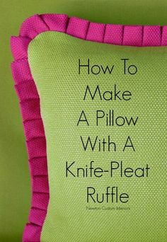 How To Make A Pillow With A Knife-Pleat Ruffle from NewtonCustomInteriors.com.  Learn how to make this cute pillow with this detailed sewing tutorial.
