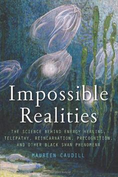 Hmmm Right up my alley! -->> Impossible Realities: The Science Behind Energy Healing, Telepathy, Reincarnation, Precognition, and Other Black Swan Phenomena I Love Books, Great Books, Books To Read, Reading Lists, Book Lists, Les Chakras, Inspirational Books, Book Club Books, Book Recommendations