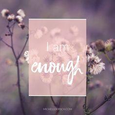 I am enough. Mantra from MichelleKirsch.com.