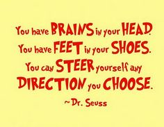 LOVE this Dr. Seuss quote - You can steer yourself any direction YOU choose!