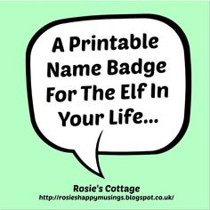 Rosie's Cottage: Printable Name Badge For The Elf In Your Life :)