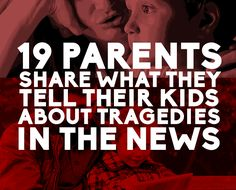 19 Parents Share What They Tell Their Kids About Tragedies In The News