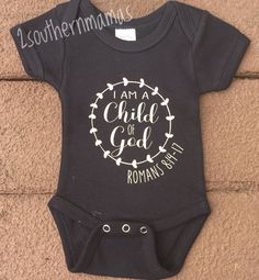 I am a Child of God Onesie * Newborn Onesie * Romans 8:14-17 * Girls Onesie * Christian Onesie * Baby Shower Gift by 2southernmamas on Etsy https://www.etsy.com/listing/537276143/i-am-a-child-of-god-onesie-newborn