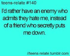 i-d-rather-have-an-enemy-who-admits-they-hate-meinstead-of-a-friend-who-secretly-puts-me-down