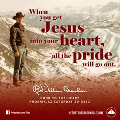 When you get Jesus into your heart, all the pride will go out. Image Quote from: DOOR TO THE HEART - PHOENIX AZ SATURDAY 60-0312 - Rev. William Marrion Branham
