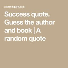 Success quote. Guess the author and book   A random quote