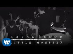 Got love on my fingers, lust on my tongue, You say you got nothing, so come out and get some...  Royal Blood - Little Monster (Official Video) - YouTube