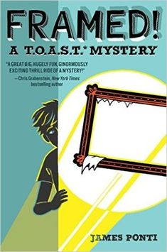 Framed! (T.O.A.S.T. Mystery #1) by James Ponti