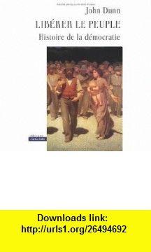lib�rer le peuple ; histoire de la d�mocratie (9782940427079) John Dunn , ISBN-10: 2940427070  , ISBN-13: 978-2940427079 ,  , tutorials , pdf , ebook , torrent , downloads , rapidshare , filesonic , hotfile , megaupload , fileserve