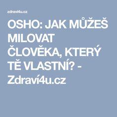 OSHO: JAK MŮŽEŠ MILOVAT ČLOVĚKA, KTERÝ TĚ VLASTNÍ? - Zdraví4u.cz