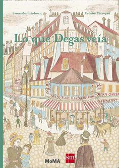 +6 Lo que Degas veía. Este magnífico álbum ilustrado hace un recorrido por el arte y la ciudad en la que se inspiró Degas para realizar su obra.