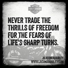 #Quote of the day: Never trade the thrills of freedom for the fears of life's sharp turns. #laconiaharley #harleydavidson