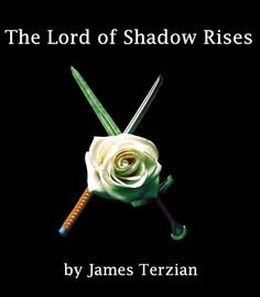 1 19 The Lord of Shadow Rises by James Terzian Genre: Epic Fantasy, YA It has been 200 years since the Lord of Shadows was sealed in a horrific battle with the Order of White Rose. Now the year is 1998,…