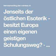 Jenseits der östlichen Esoterik - besitzt Europa einen eigenen geistigen Schulungsweg? · HieronymusBlog