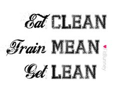 Eat Clean, Train Mean, Get Lean