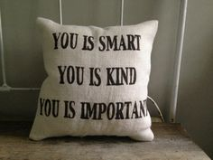 Burlap Pillow  You is Smart You is Kind You is by TwoPeachesDesign, $29.00