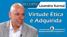 Virtude Ética é Adquirida - Leandro Karnal