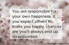 You are responsible for you own happiness