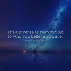 The universe is responding to who you believe you are. - unknown. Image via mindsetofgreatness fb