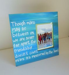 "Hand Painted Picture Frame. Ready to ship, Quote ""Though miles may lie between us, we are never far apart, for friendship doesn't count... on Etsy, $19.99"