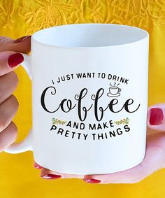 Loving this Ceramic 'I Just Want to Drink Coffee and Make Pretty Things' Coffee Mug on #zulily! #zulilyfinds