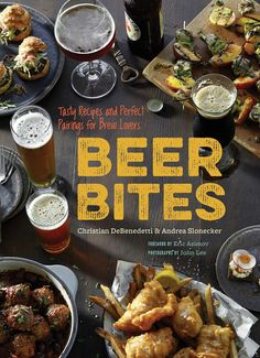 Beer Bites: Tasty Recipes and Perfect Pairings for Beer Lovers