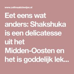 Eet eens wat anders: Shakshuka is een delicatesse uit het Midden-Oosten en het is goddelijk lekker! - Zelfmaak ideetjes