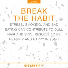 BREAK THE HABIT! Stress, smoking, and bad eating can contribute to dull hair and skin. Resolve to be happy and healthy in 2014.