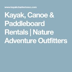 Kayak, Canoe & Paddleboard Rentals | Nature Adventure Outfitters