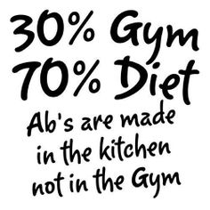 """"""" 30% Gym 70% Diet Ab's are made in the kitchen not in the gym  Visit http://www.quotesarelife.com/ for inspirational quotes  #inspirational #inspire #quotes"""