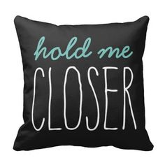 """Hold Me Closer"" Throw Pillow"