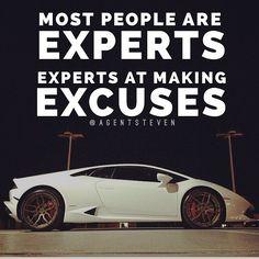 Most people are experts. Experts at making excuses. #entreprenura #entrepreneur #entrepreneurship #money #motivation #success