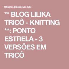 ** BLOG LILIKA TRICÔ - KNITTING **: PONTO ESTRELA - 3 VERSÕES EM TRICÔ