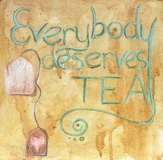 Everyone Deserves Tea Art Print